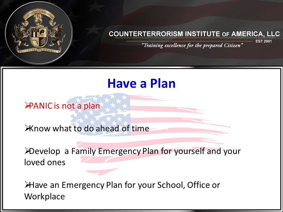 Have a Plan PANIC is not a plan Know what to do ahead of time