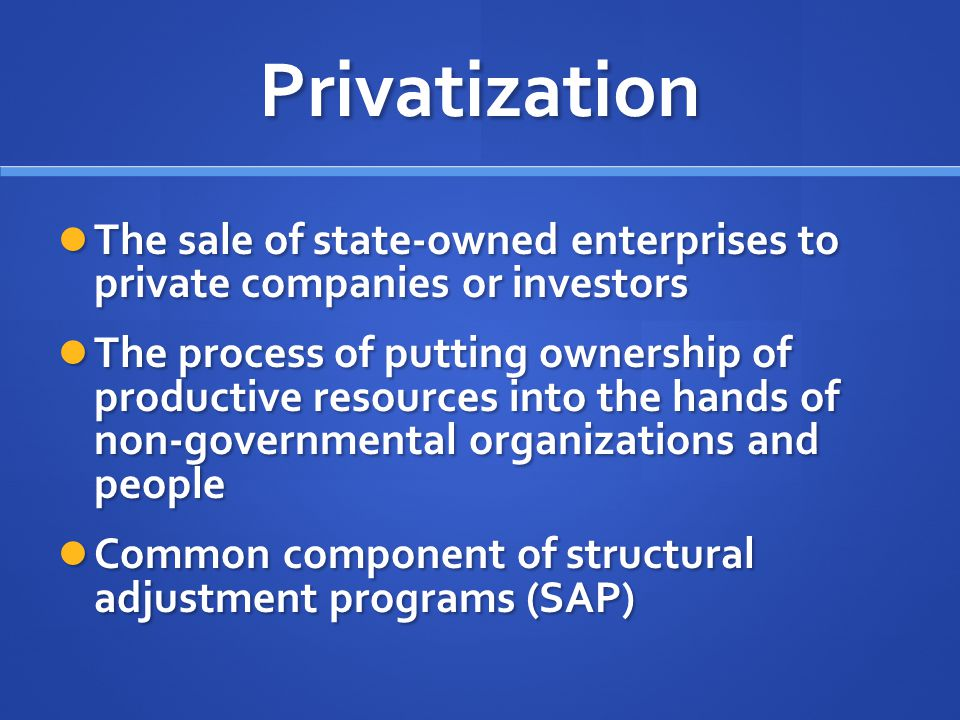 Privatization The sale of state-owned enterprises to private companies or investors.
