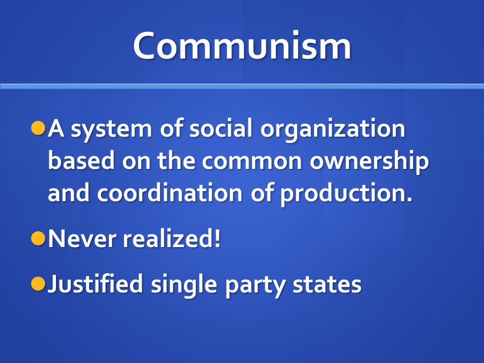 Communism A system of social organization based on the common ownership and coordination of production.