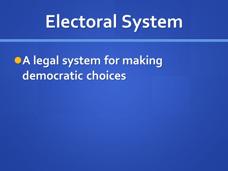 Electoral System A legal system for making democratic choices