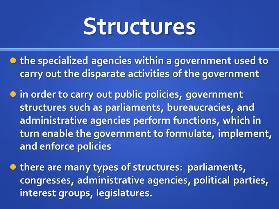Structures the specialized agencies within a government used to carry out the disparate activities of the government.