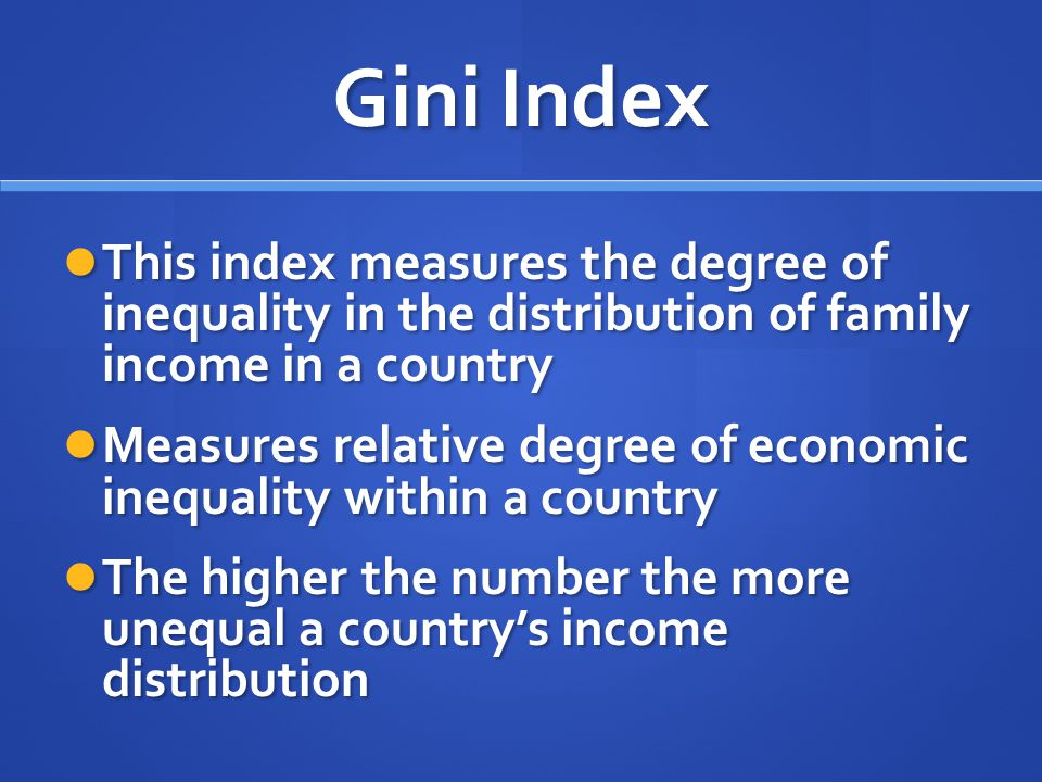 Gini Index This index measures the degree of inequality in the distribution of family income in a country.