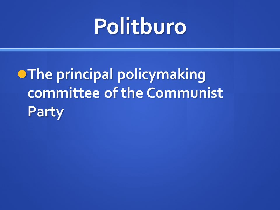 Politburo The principal policymaking committee of the Communist Party