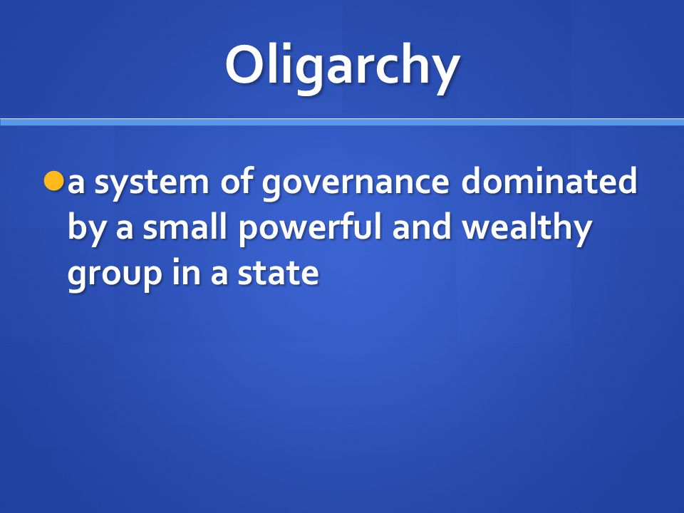 Oligarchy a system of governance dominated by a small powerful and wealthy group in a state