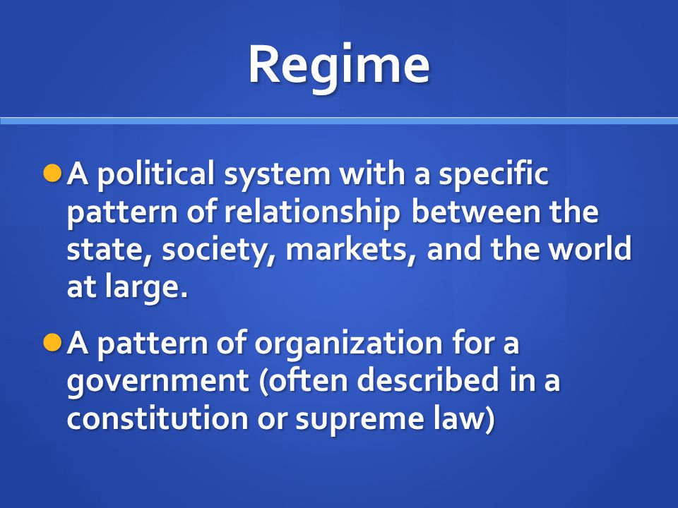 Regime A political system with a specific pattern of relationship between the state, society, markets, and the world at large.
