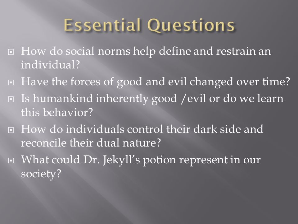 Essential Questions How do social norms help define and restrain an individual Have the forces of good and evil changed over time
