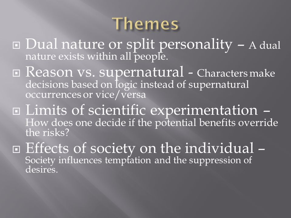 Themes Dual nature or split personality – A dual nature exists within all people.