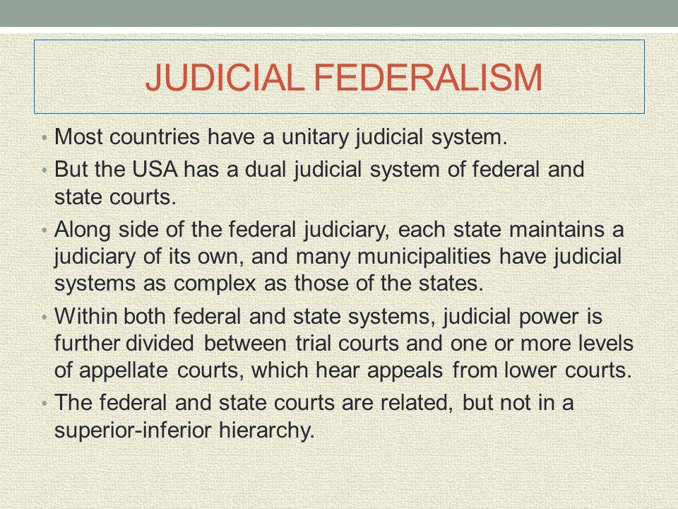 JUDICIAL FEDERALISM Most countries have a unitary judicial system.