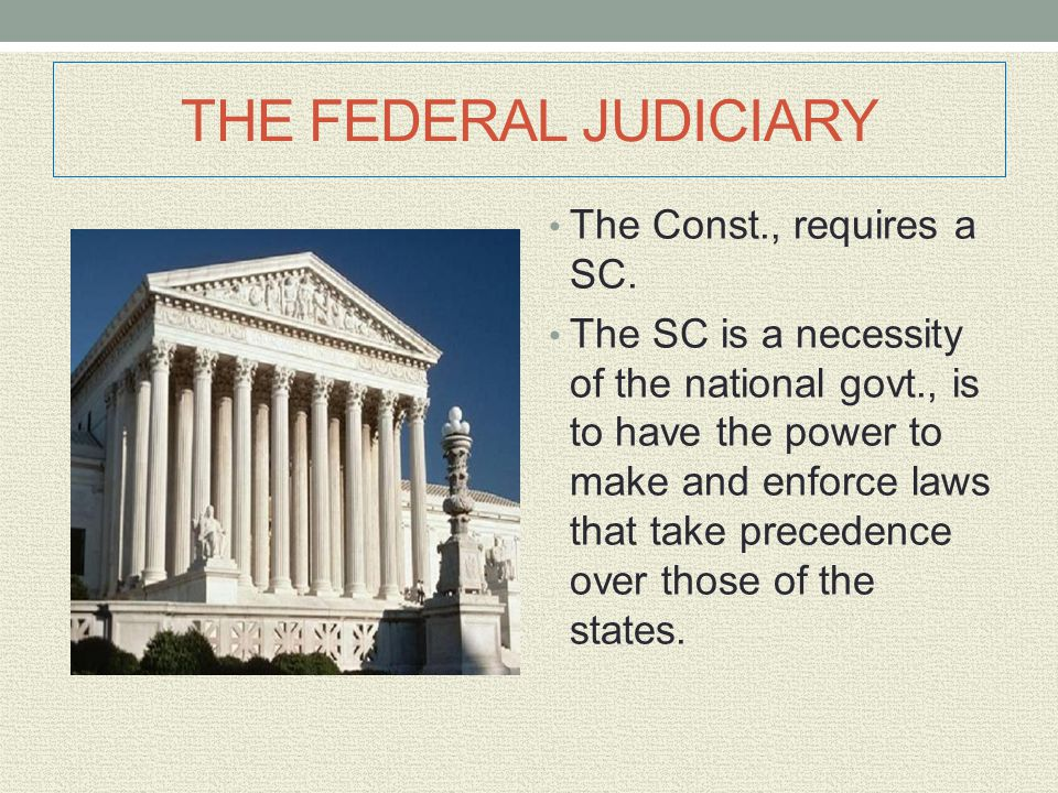 THE FEDERAL JUDICIARY The Const., requires a SC.