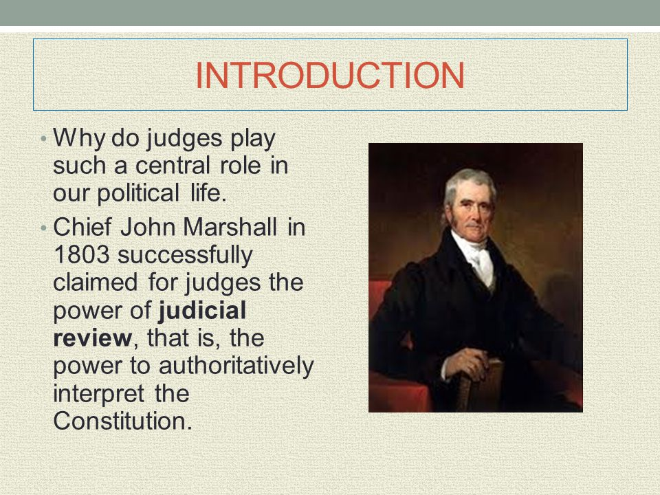 INTRODUCTION Why do judges play such a central role in our political life.