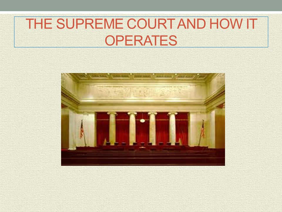 THE SUPREME COURT AND HOW IT OPERATES