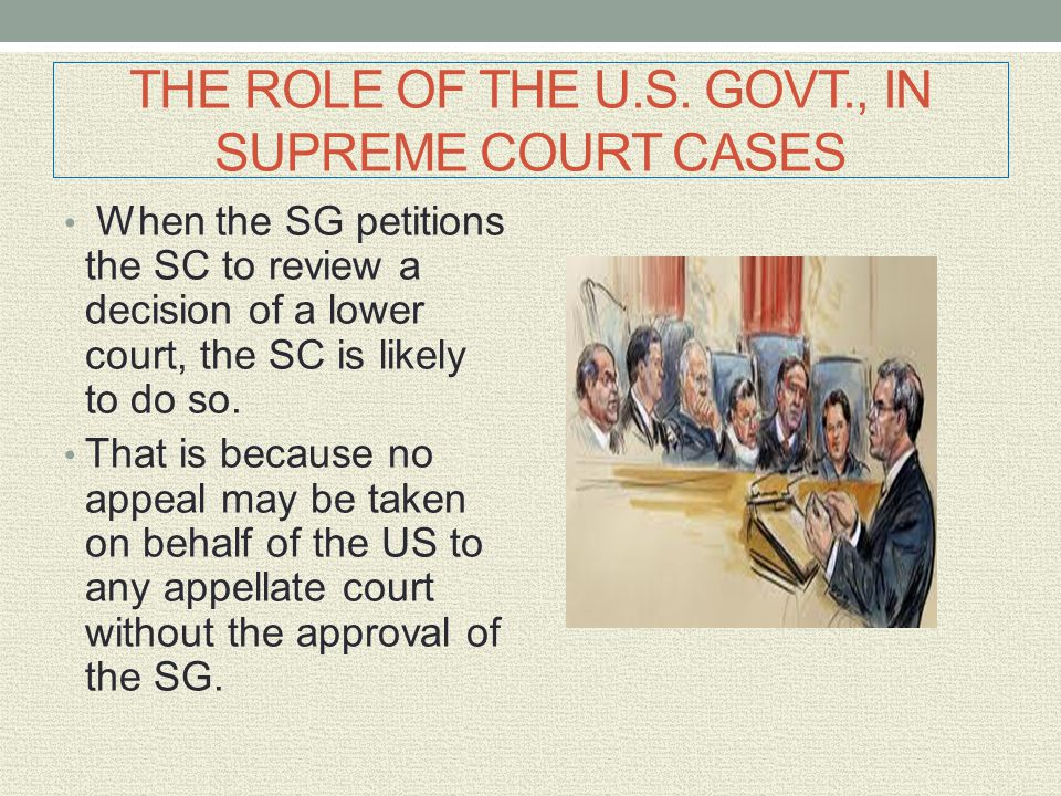 THE ROLE OF THE U.S. GOVT., IN SUPREME COURT CASES