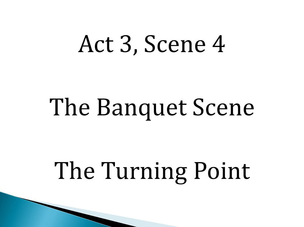 Act 3, Scene 4 The Banquet Scene The Turning Point