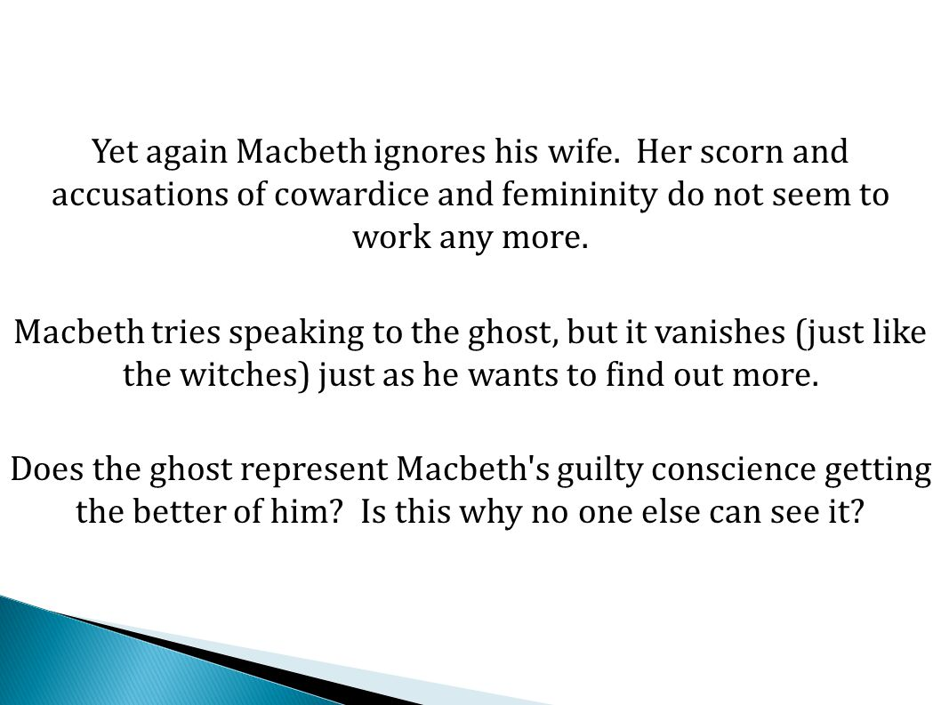 Yet again Macbeth ignores his wife