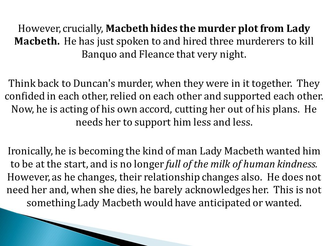 However, crucially, Macbeth hides the murder plot from Lady Macbeth