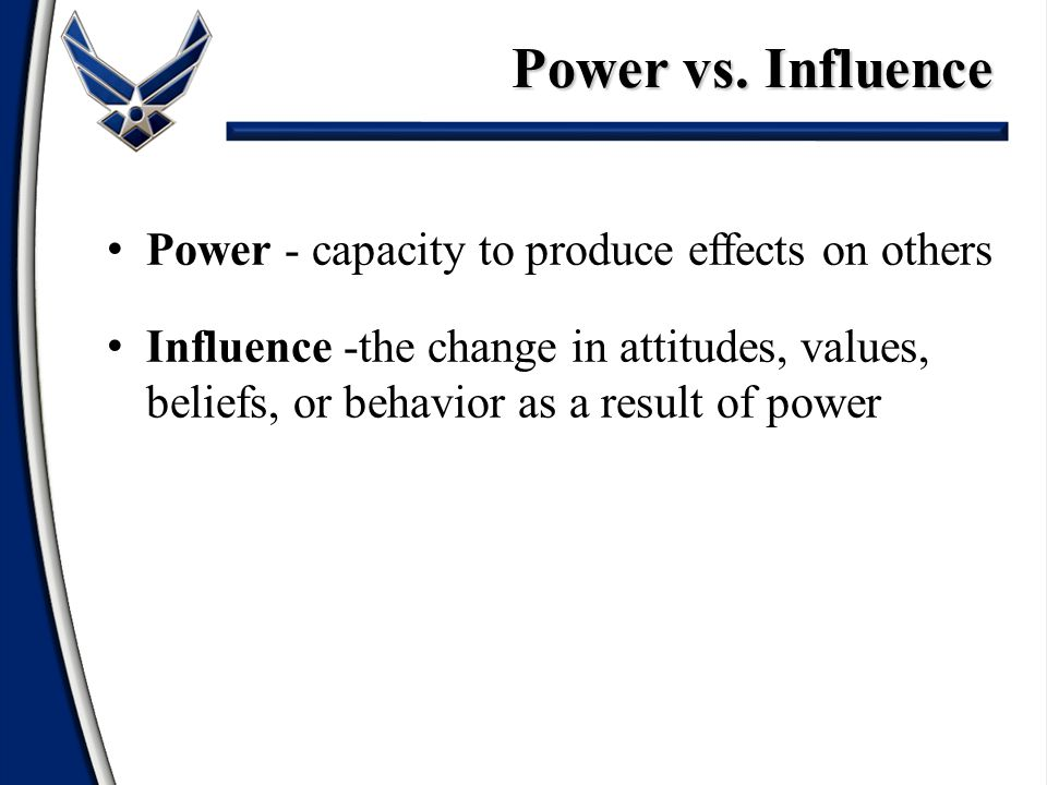 Power vs. Influence Power - capacity to produce effects on others