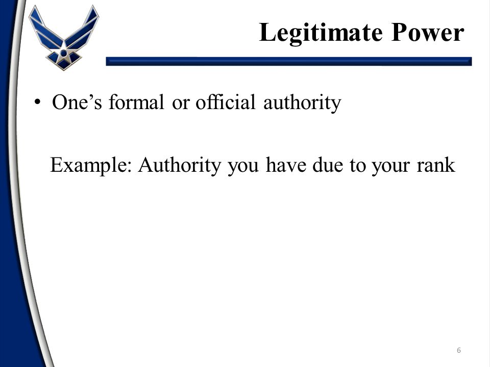 Legitimate Power One's formal or official authority