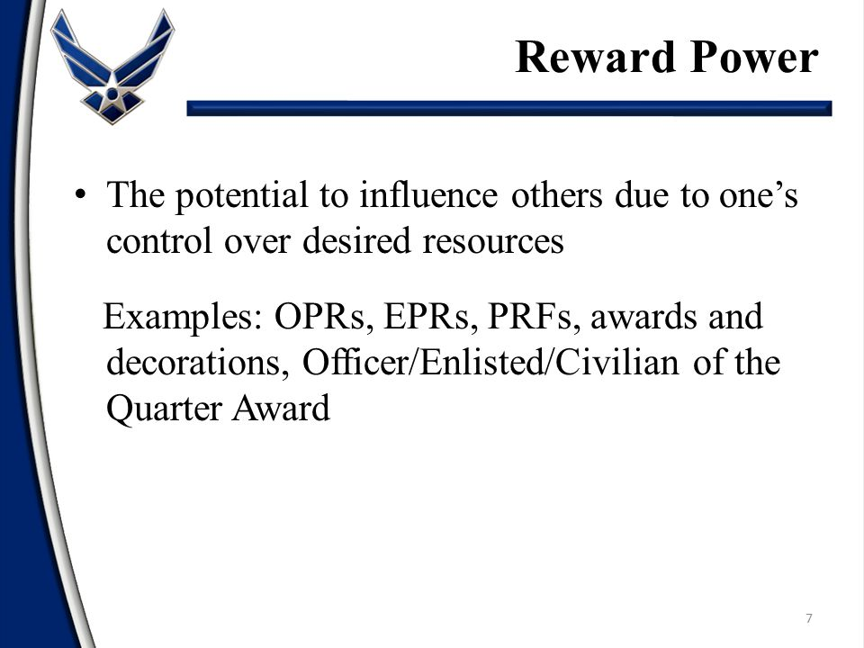 Reward Power The potential to influence others due to one's control over desired resources.