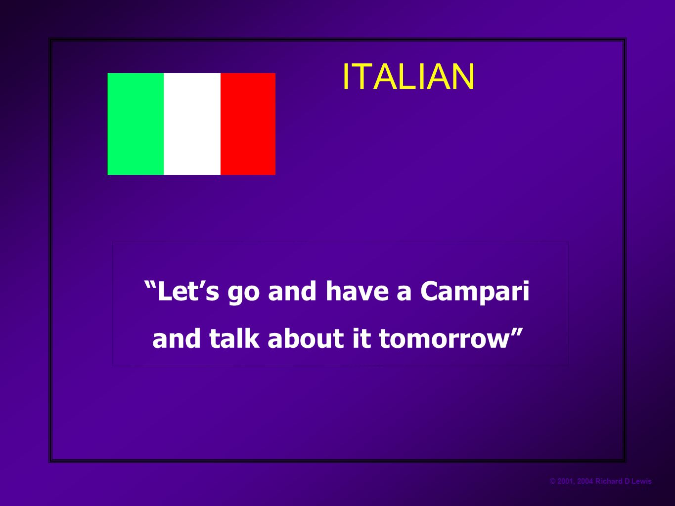 Let's go and have a Campari and talk about it tomorrow