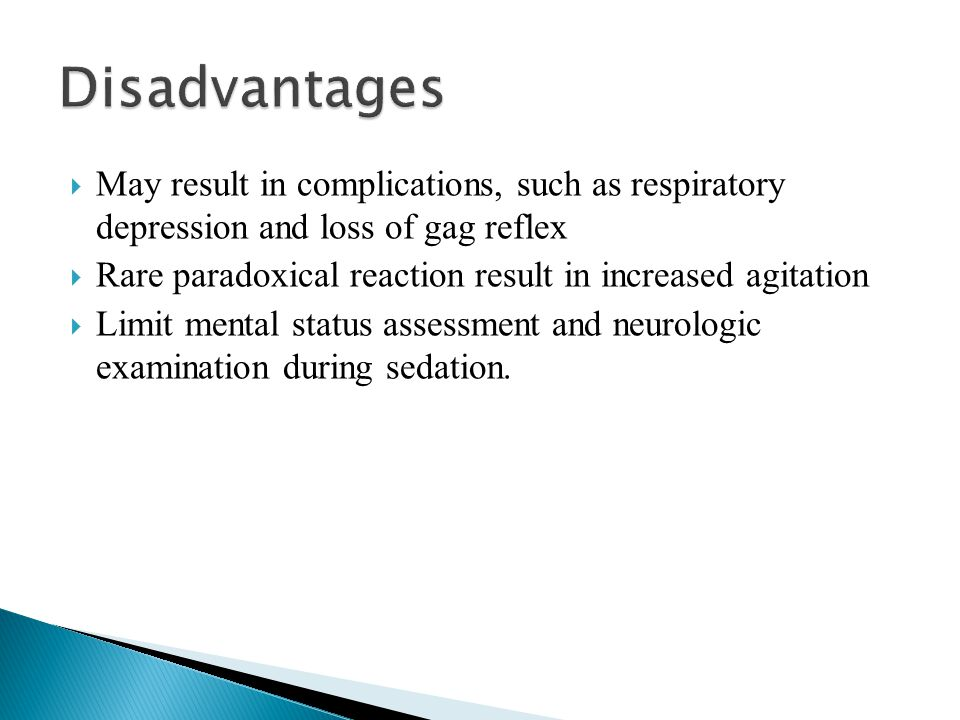 Disadvantages May result in complications, such as respiratory depression and loss of gag reflex.