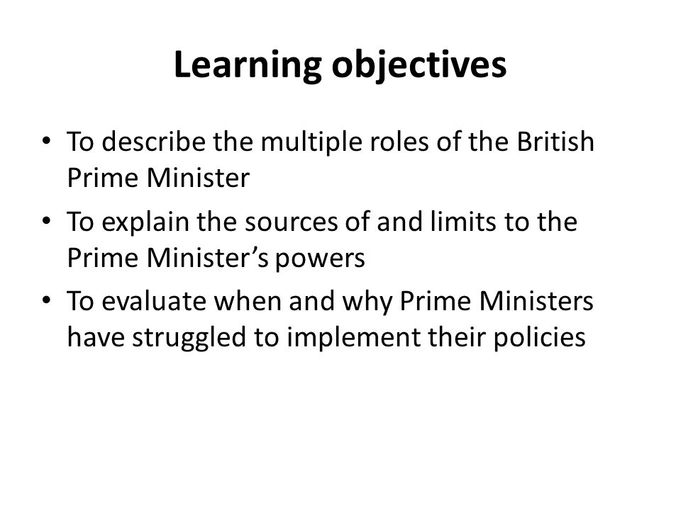 Learning objectives To describe the multiple roles of the British Prime Minister.