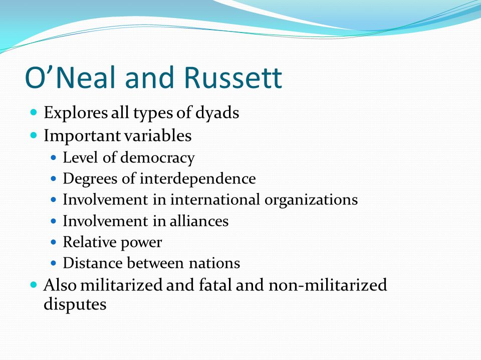 O'Neal and Russett Explores all types of dyads Important variables