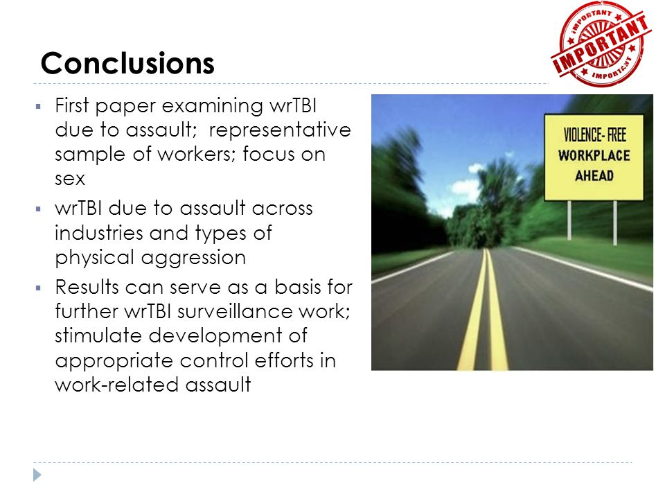 Conclusions First paper examining wrTBI due to assault; representative sample of workers; focus on sex.