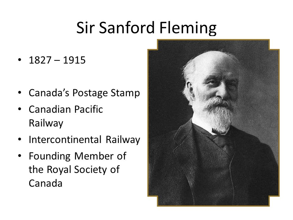 Sir Sanford Fleming 1827 – 1915 Canada's Postage Stamp