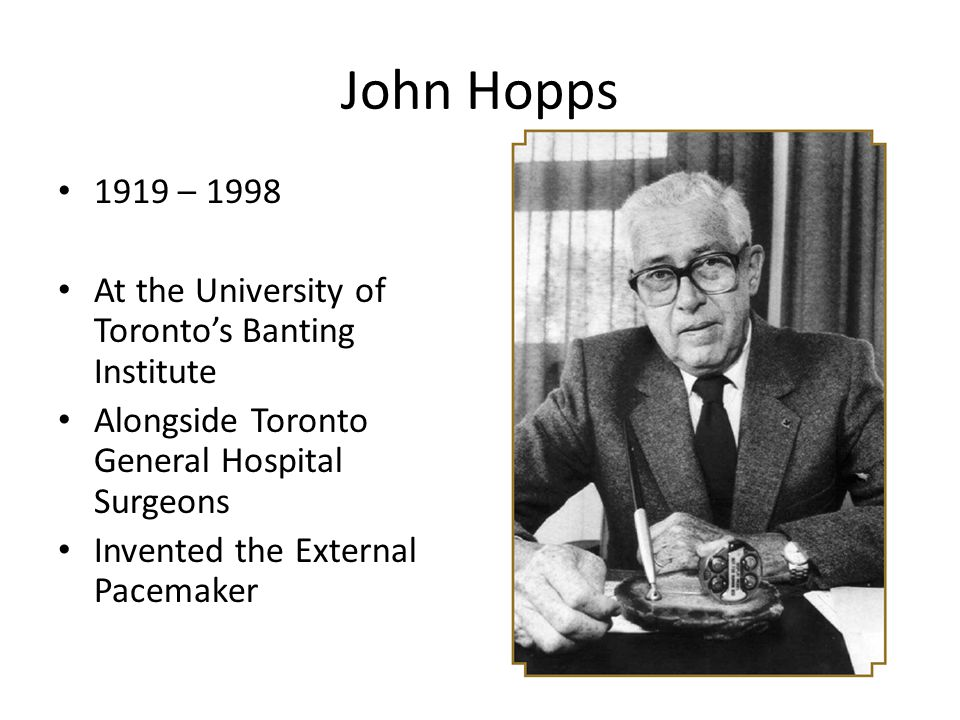 John Hopps 1919 – 1998. At the University of Toronto's Banting Institute. Alongside Toronto General Hospital Surgeons.