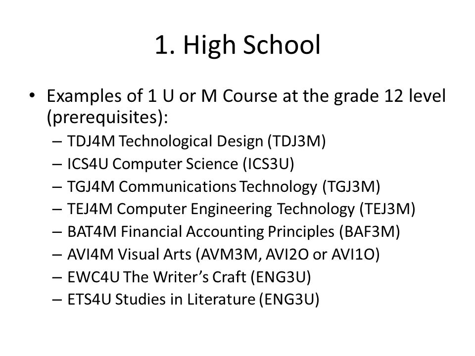 1. High School Examples of 1 U or M Course at the grade 12 level (prerequisites): TDJ4M Technological Design (TDJ3M)