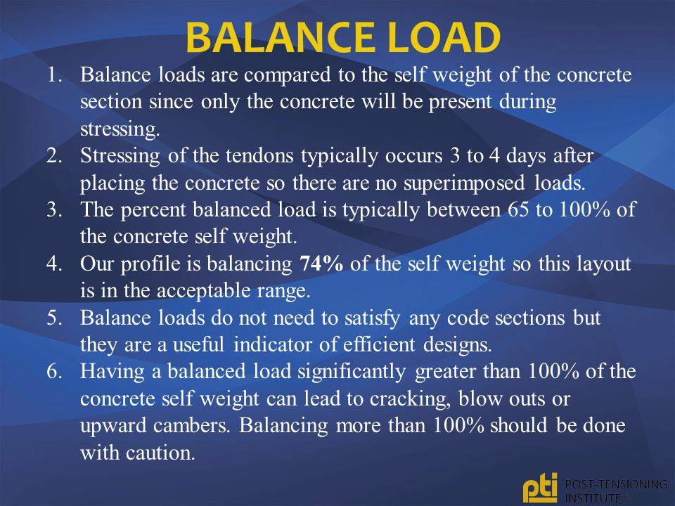 Balance Load Balance loads are compared to the self weight of the concrete section since only the concrete will be present during stressing.
