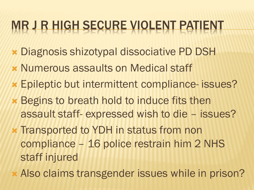Mr J R High Secure violent patient