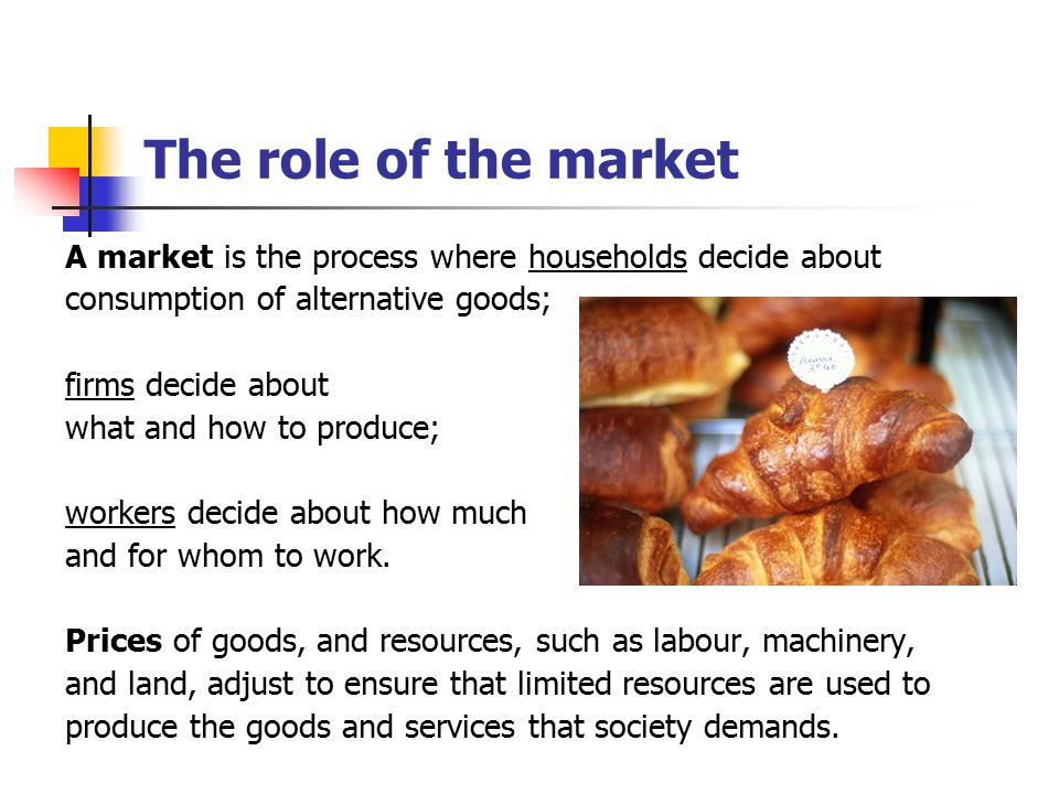 The role of the market A market is the process where households decide about. consumption of alternative goods;