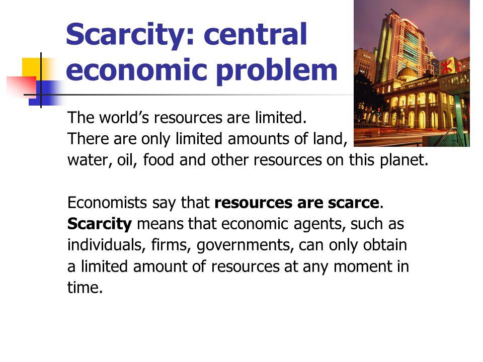 Scarcity: central economic problem