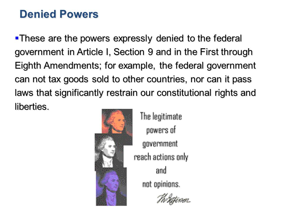 Denied Powers These are the powers expressly denied to the federal