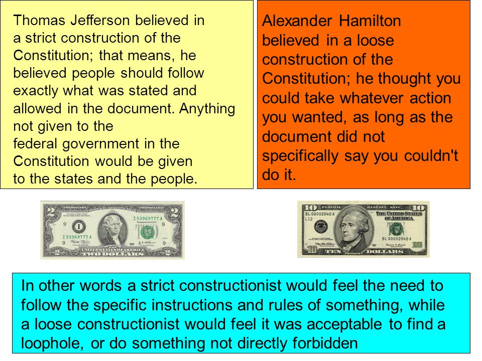 Alexander Hamilton believed in a loose construction of the