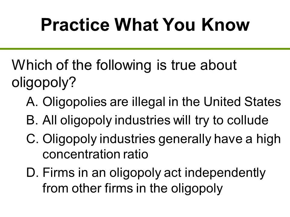 Practice What You Know Which of the following is true about oligopoly