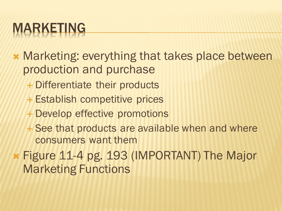 Marketing Marketing: everything that takes place between production and purchase. Differentiate their products.