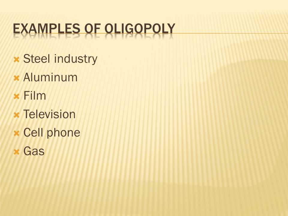 Examples of oligopoly Steel industry Aluminum Film Television