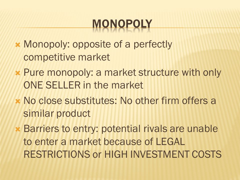 Monopoly Monopoly: opposite of a perfectly competitive market