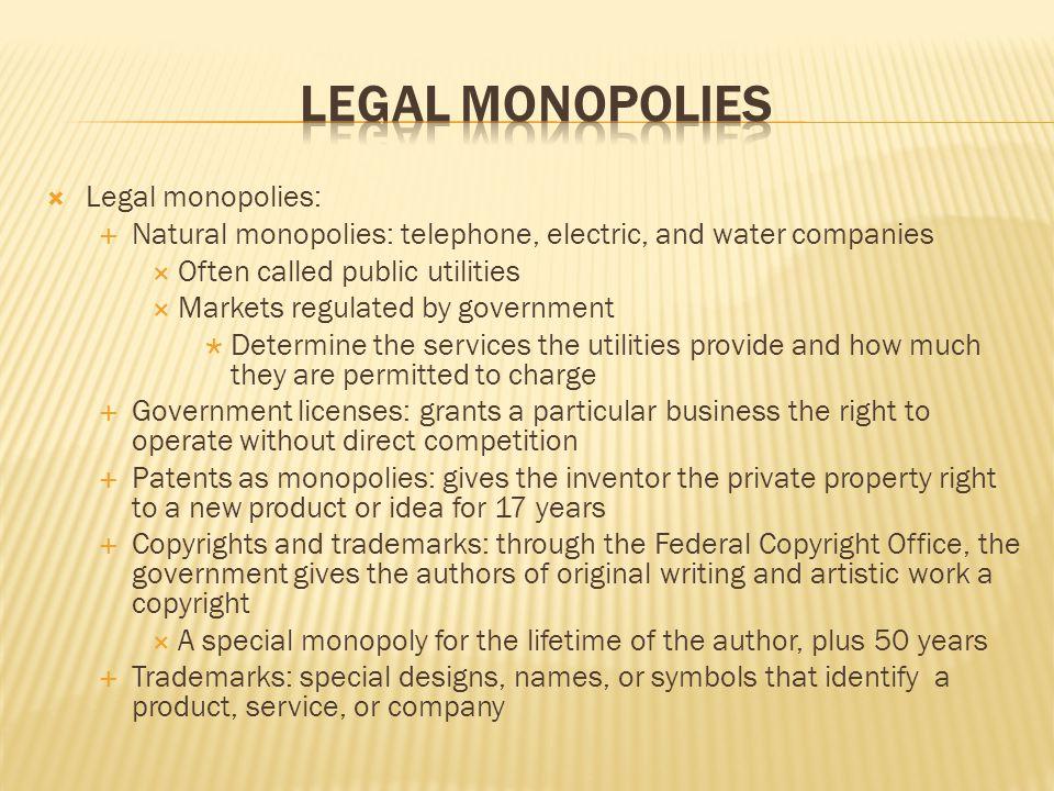 Legal Monopolies Legal monopolies: