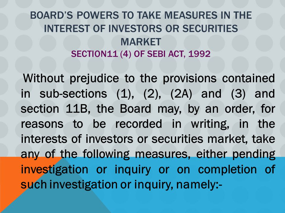 Board's Powers to take measures in the interest of investors or securities market Section11 (4) of SEBI Act, 1992