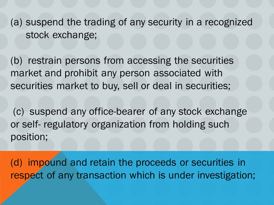 suspend the trading of any security in a recognized stock exchange;