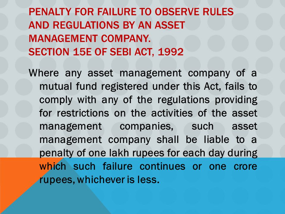 Penalty for failure to observe rules and regulations by an asset management company. Section 15E of SEBI Act, 1992