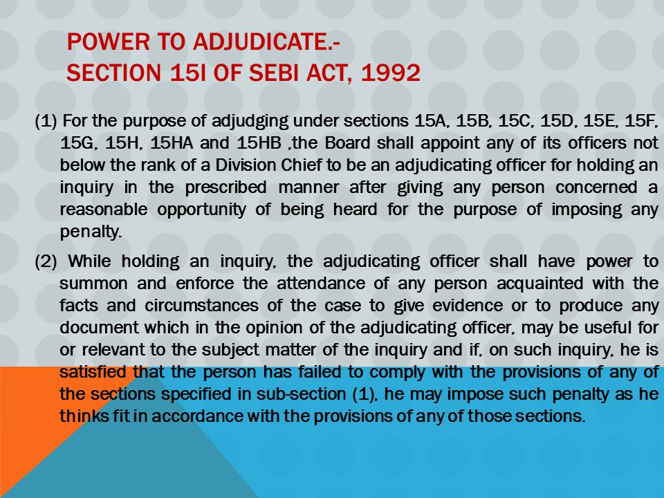 Power to adjudicate.- Section 15I of SEBI Act, 1992