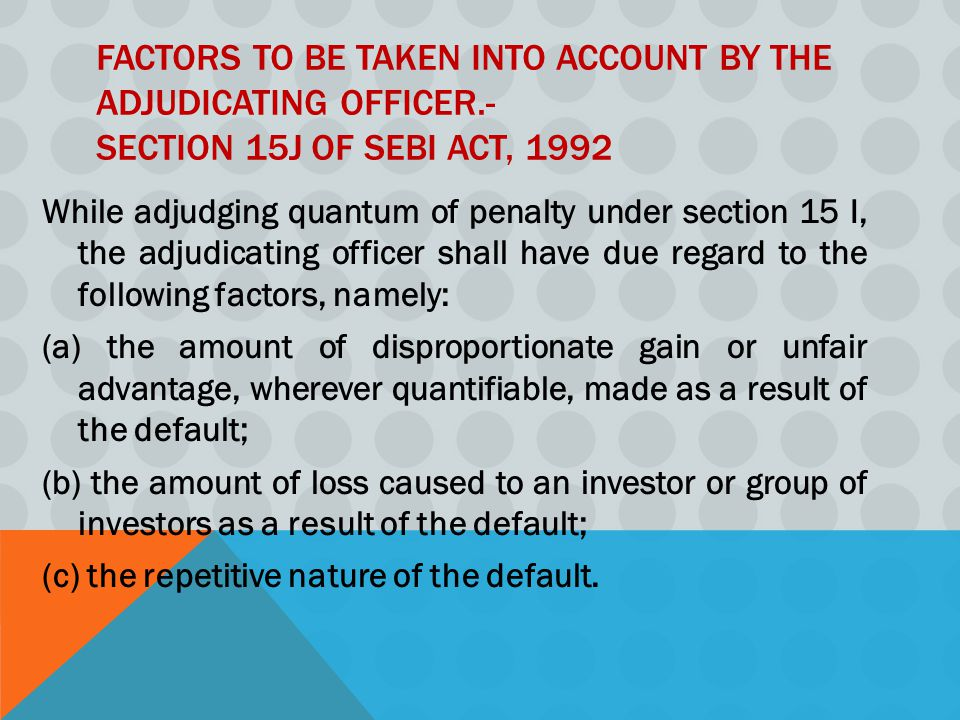 Factors to be taken into account by the adjudicating officer