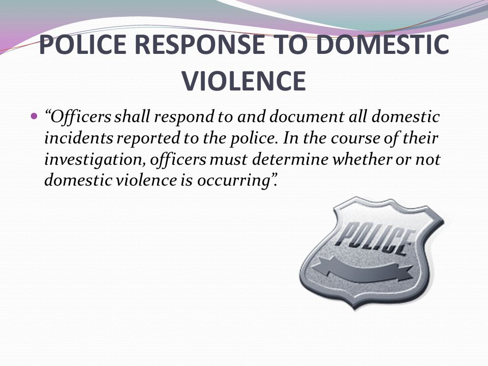police response to domestic violence Gloucester township's domestic violence response team (dvrt) provides assistance to victims of domestic violence working with the local police department, volunteers are trained to provide comfort, education and referral services to persons and families in need.
