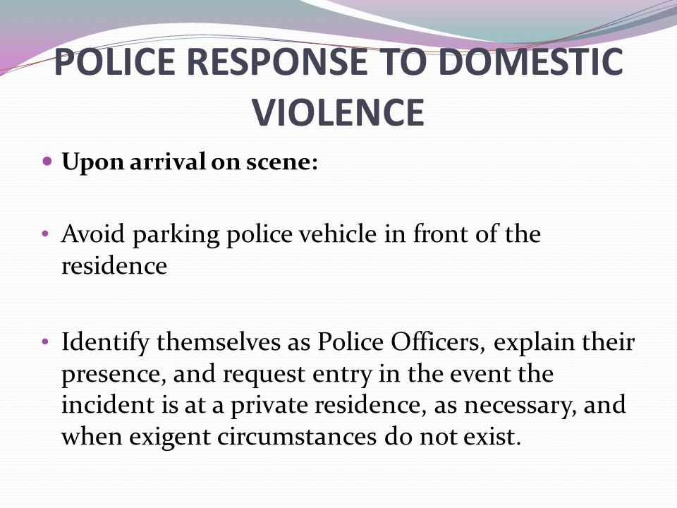 police response to domestic violence Police and other members of a domestic violence reduction collaborative should encourage people to call the police if they are victims of, witnesses to, or know a victim of domestic violence prevention and education efforts.