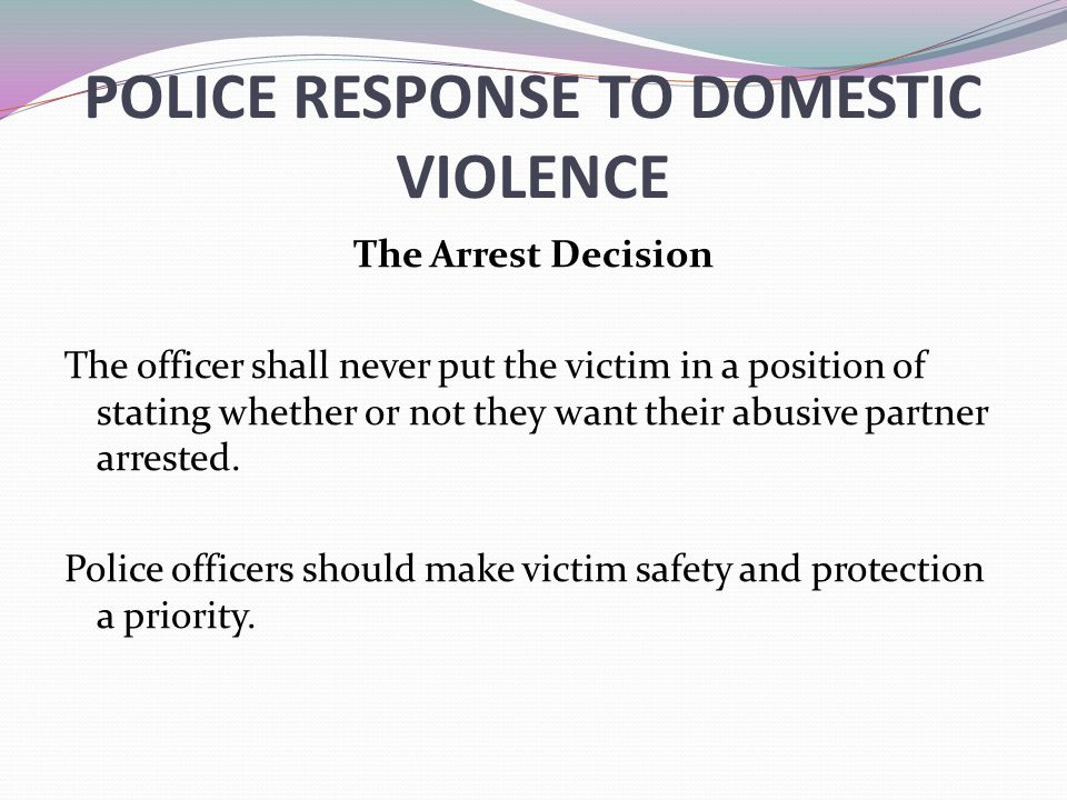 police response to domestic violence When a police officer responds to a call of a domestic violence incident, the officer must give and explain to the victim the domestic violence notice of rights which advises the victim of available court action.