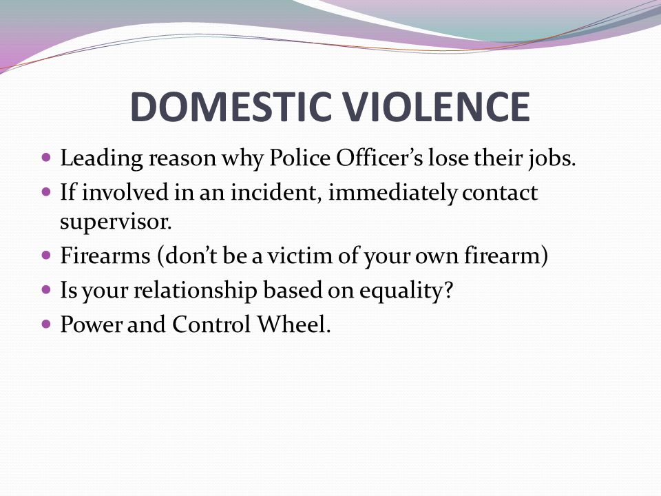 DOMESTIC VIOLENCE Leading reason why Police Officer's lose their jobs.